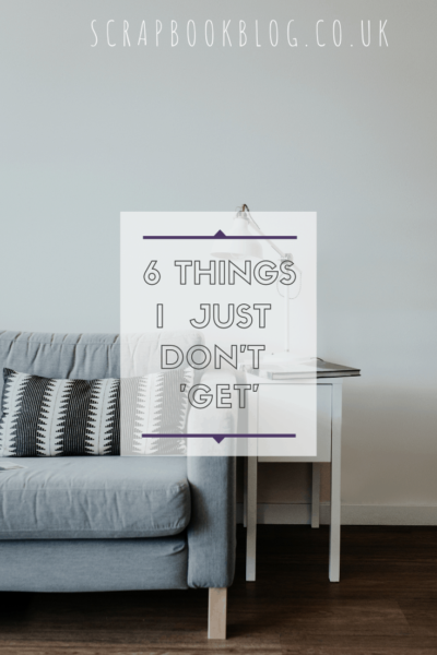 #Saturday6 – 6 things I just don't GET